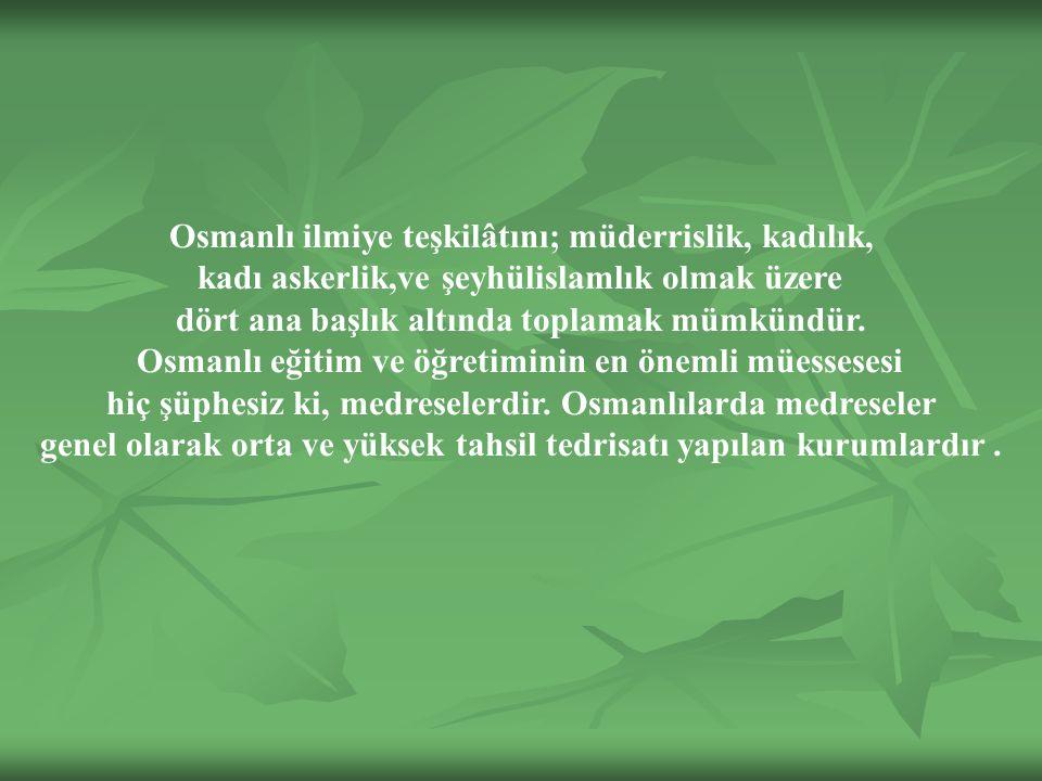 Osmanlı ilmiye teşkilâtını; müderrislik, kadılık,