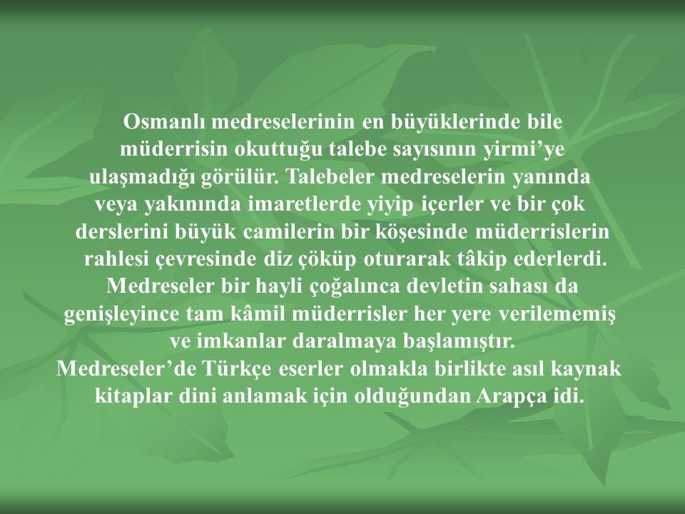 Osmanlı medreselerinin en büyüklerinde bile