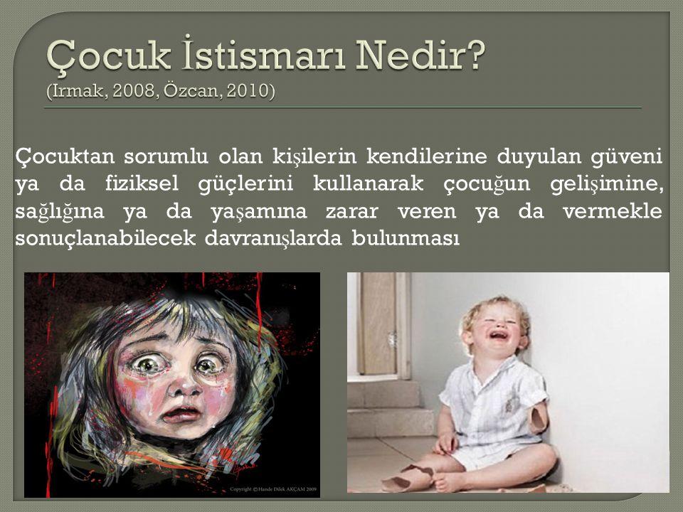 Çocuk İstismarı Nedir (Irmak, 2008, Özcan, 2010)