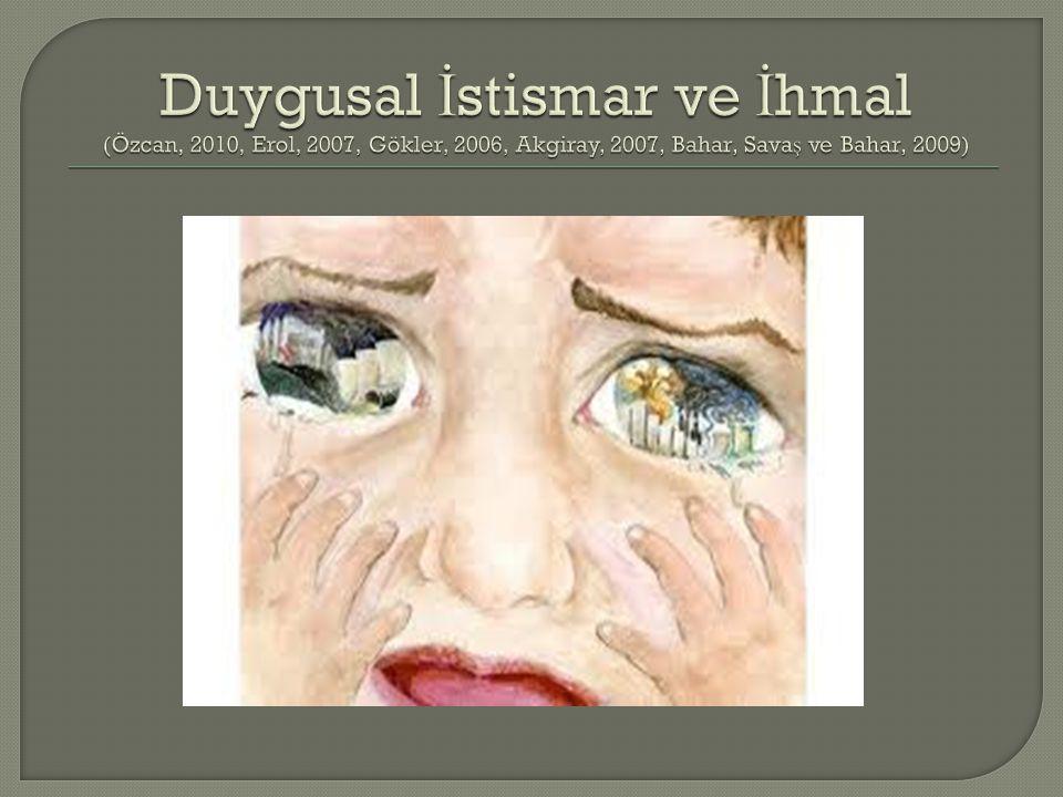 Duygusal İstismar ve İhmal (Özcan, 2010, Erol, 2007, Gökler, 2006, Akgiray, 2007, Bahar, Savaş ve Bahar, 2009)
