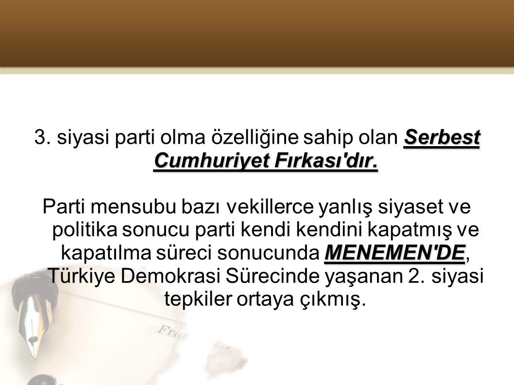 3. siyasi parti olma özelliğine sahip olan Serbest Cumhuriyet Fırkası dır.