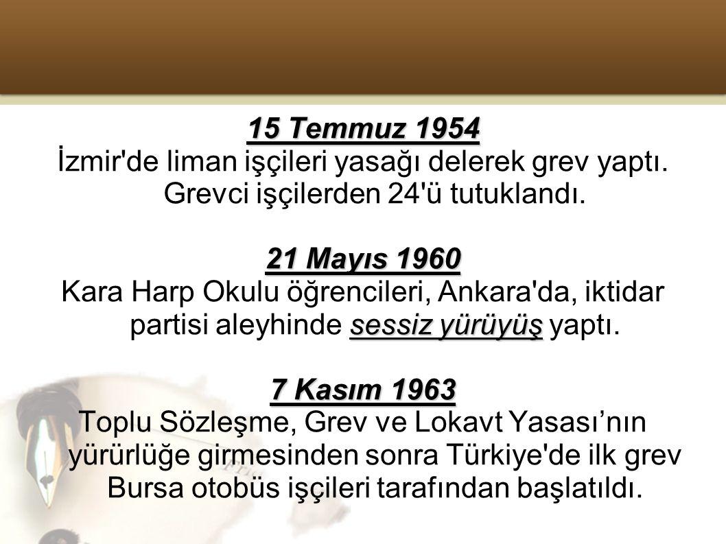 15 Temmuz 1954 İzmir de liman işçileri yasağı delerek grev yaptı. Grevci işçilerden 24 ü tutuklandı.