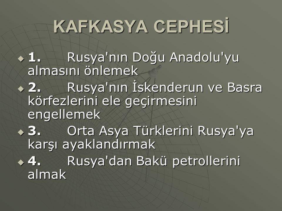 KAFKASYA CEPHESİ 1. Rusya nın Doğu Anadolu yu almasını önlemek