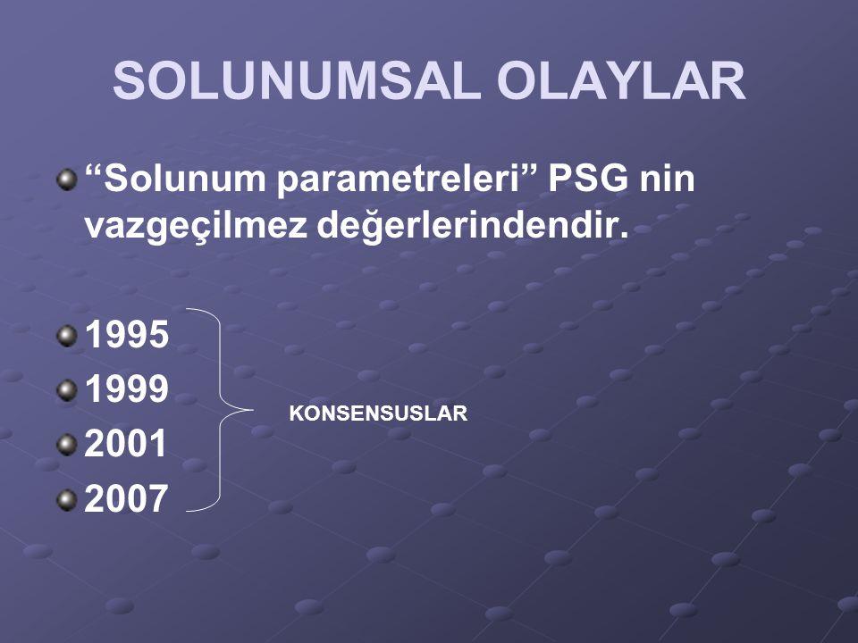SOLUNUMSAL OLAYLAR Solunum parametreleri PSG nin vazgeçilmez değerlerindendir. 1995. 1999. 2001.