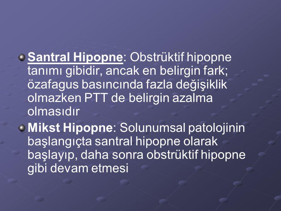 Santral Hipopne: Obstrüktif hipopne tanımı gibidir, ancak en belirgin fark; özafagus basıncında fazla değişiklik olmazken PTT de belirgin azalma olmasıdır