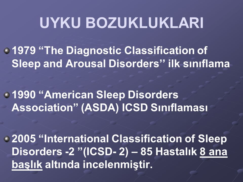 UYKU BOZUKLUKLARI 1979 The Diagnostic Classification of Sleep and Arousal Disorders'' ilk sınıflama.