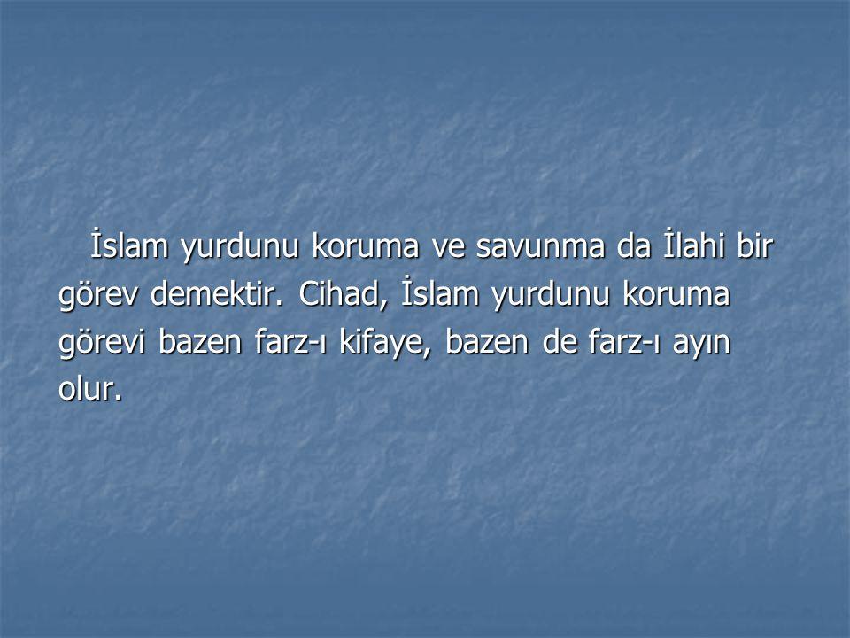 İslam yurdunu koruma ve savunma da İlahi bir görev demektir