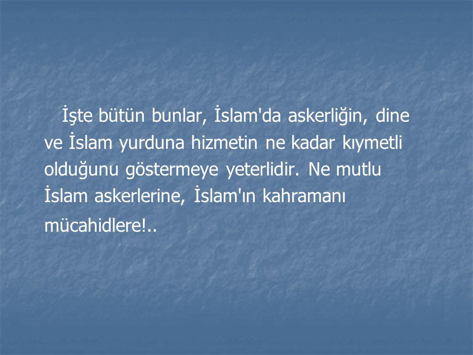İşte bütün bunlar, İslam da askerliğin, dine