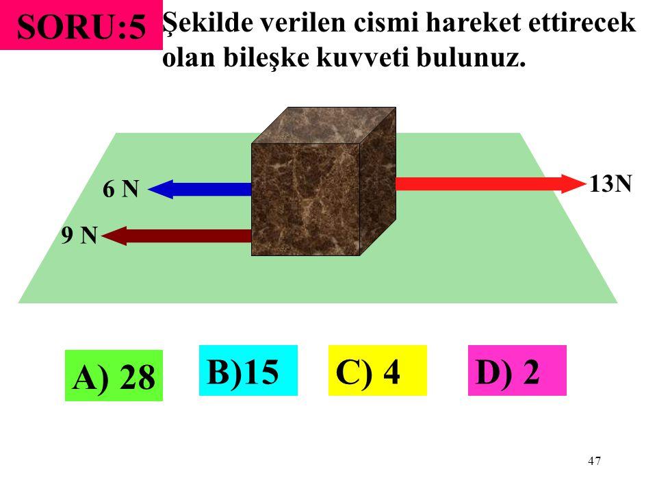 SORU:5 Şekilde verilen cismi hareket ettirecek olan bileşke kuvveti bulunuz. 13N. 6 N. 9 N. B)15.