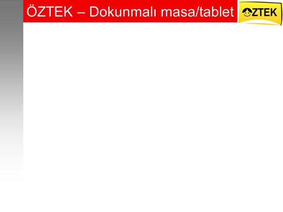 ÖZTEK – Dokunmalı masa/tablet