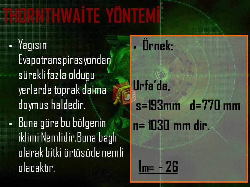 THORNTHWAİTE YÖNTEMİ Örnek: Urfa'da, s=193mm d=770 mm n= 1030 mm dir.