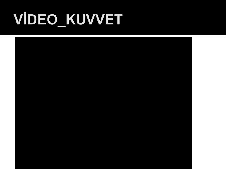 VİDEO_KUVVET