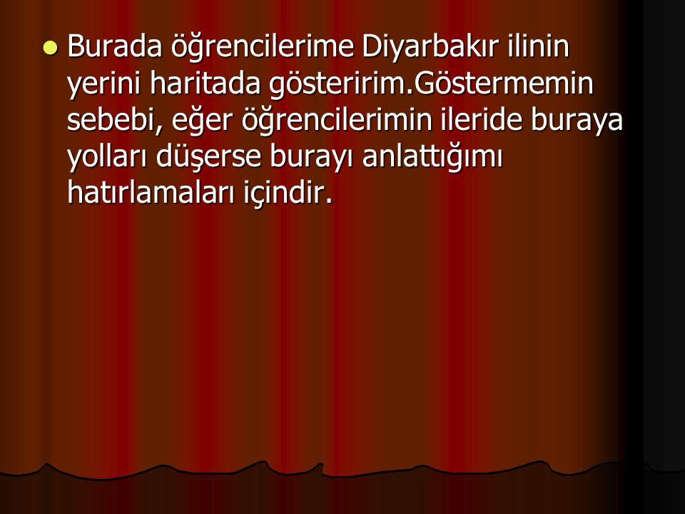 Burada öğrencilerime Diyarbakır ilinin yerini haritada gösteririm