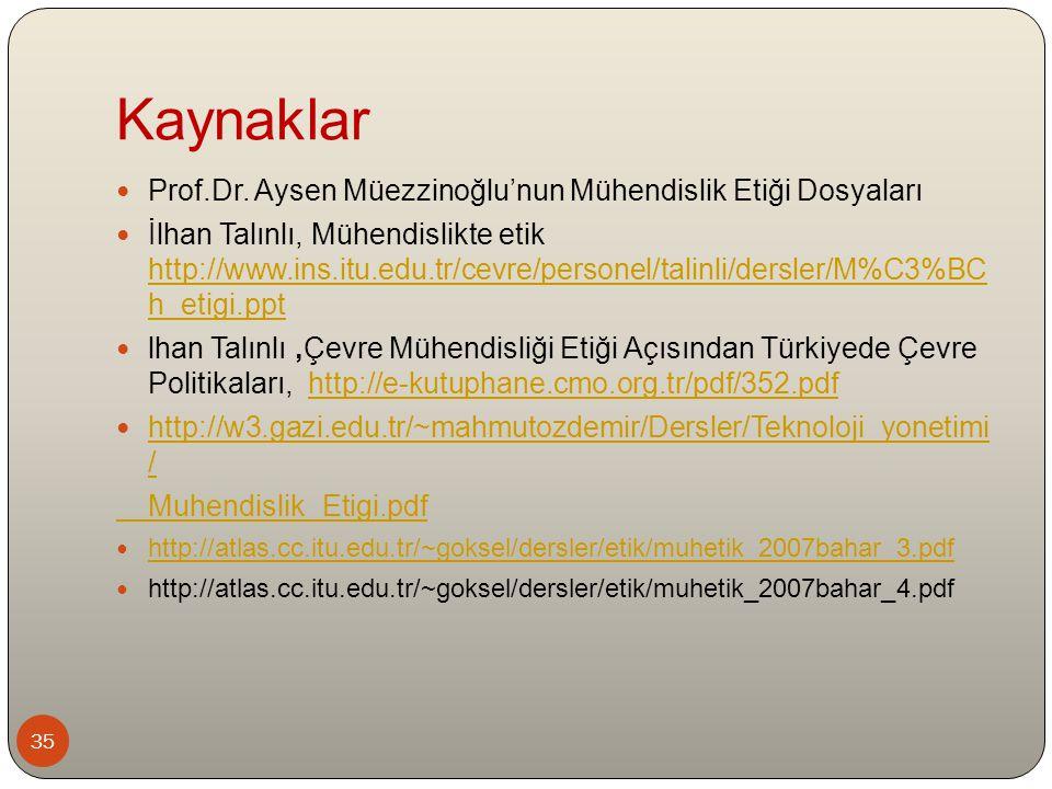Kaynaklar Prof.Dr. Aysen Müezzinoğlu'nun Mühendislik Etiği Dosyaları