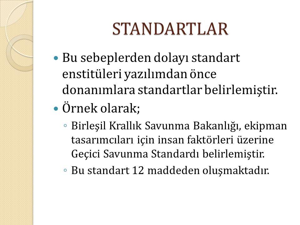STANDARTLAR Bu sebeplerden dolayı standart enstitüleri yazılımdan önce donanımlara standartlar belirlemiştir.