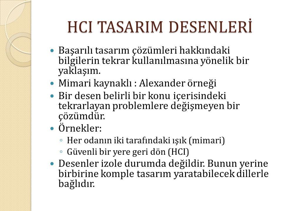 HCI TASARIM DESENLERİ Başarılı tasarım çözümleri hakkındaki bilgilerin tekrar kullanılmasına yönelik bir yaklaşım.