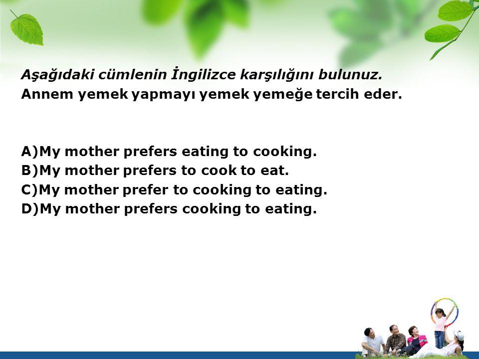 Aşağıdaki cümlenin İngilizce karşılığını bulunuz.