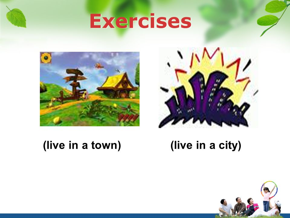 Exercises (live in a town) (live in a city)