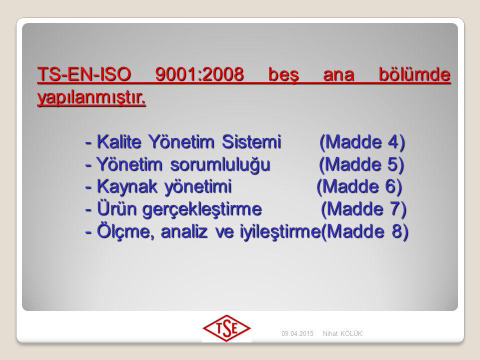 TS-EN-ISO 9001:2008 beş ana bölümde yapılanmıştır.