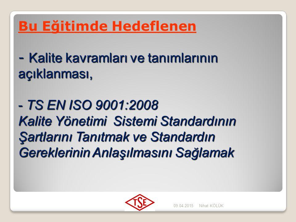 Bu Eğitimde Hedeflenen - Kalite kavramları ve tanımlarının açıklanması, - TS EN ISO 9001:2008 Kalite Yönetimi Sistemi Standardının Şartlarını Tanıtmak ve Standardın Gereklerinin Anlaşılmasını Sağlamak