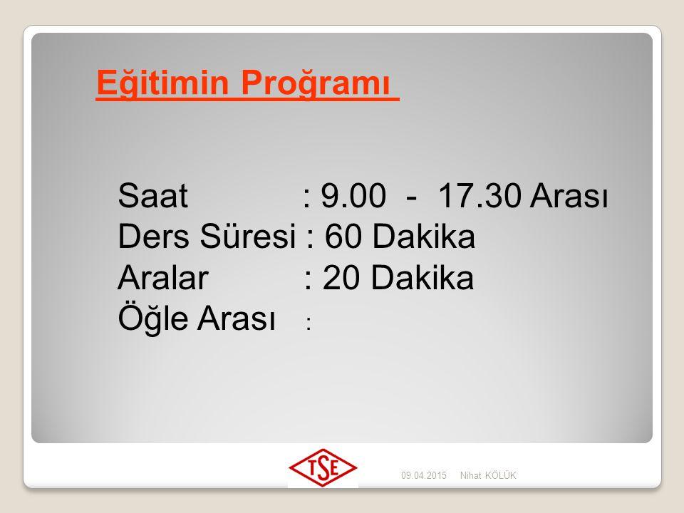 Eğitimin Proğramı Saat : 9.00 - 17.30 Arası Ders Süresi : 60 Dakika