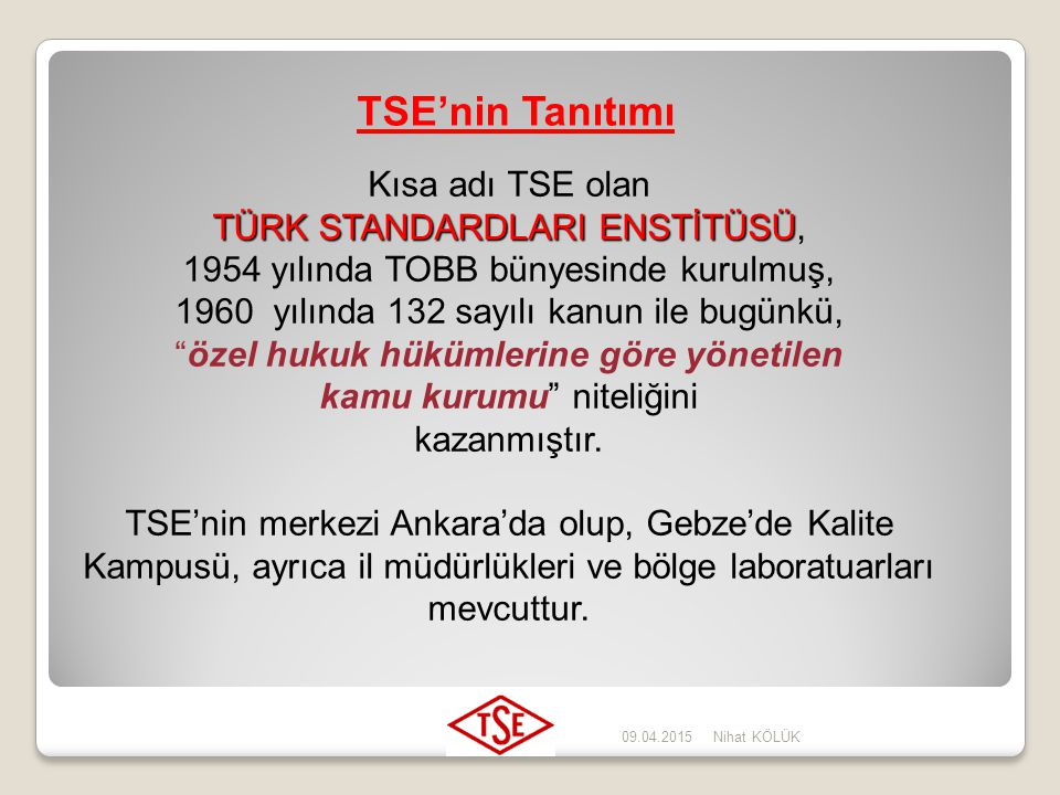 TSE'nin Tanıtımı Kısa adı TSE olan TÜRK STANDARDLARI ENSTİTÜSÜ,