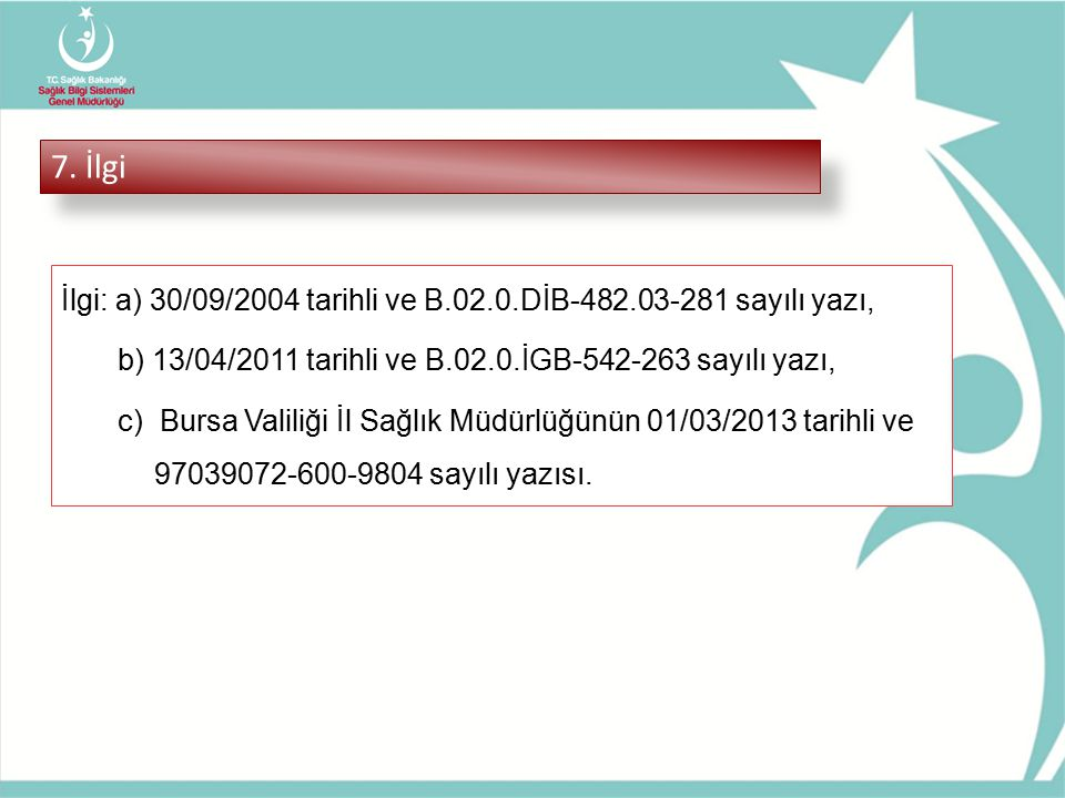 7. İlgi İlgi: a) 30/09/2004 tarihli ve B.02.0.DİB-482.03-281 sayılı yazı, b) 13/04/2011 tarihli ve B.02.0.İGB-542-263 sayılı yazı,