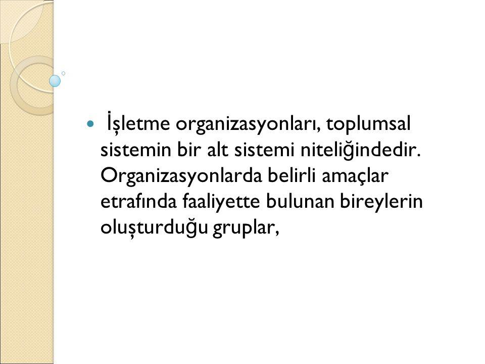 İşletme organizasyonları, toplumsal sistemin bir alt sistemi niteliğindedir.