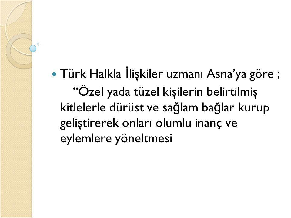 Türk Halkla İlişkiler uzmanı Asna'ya göre ;