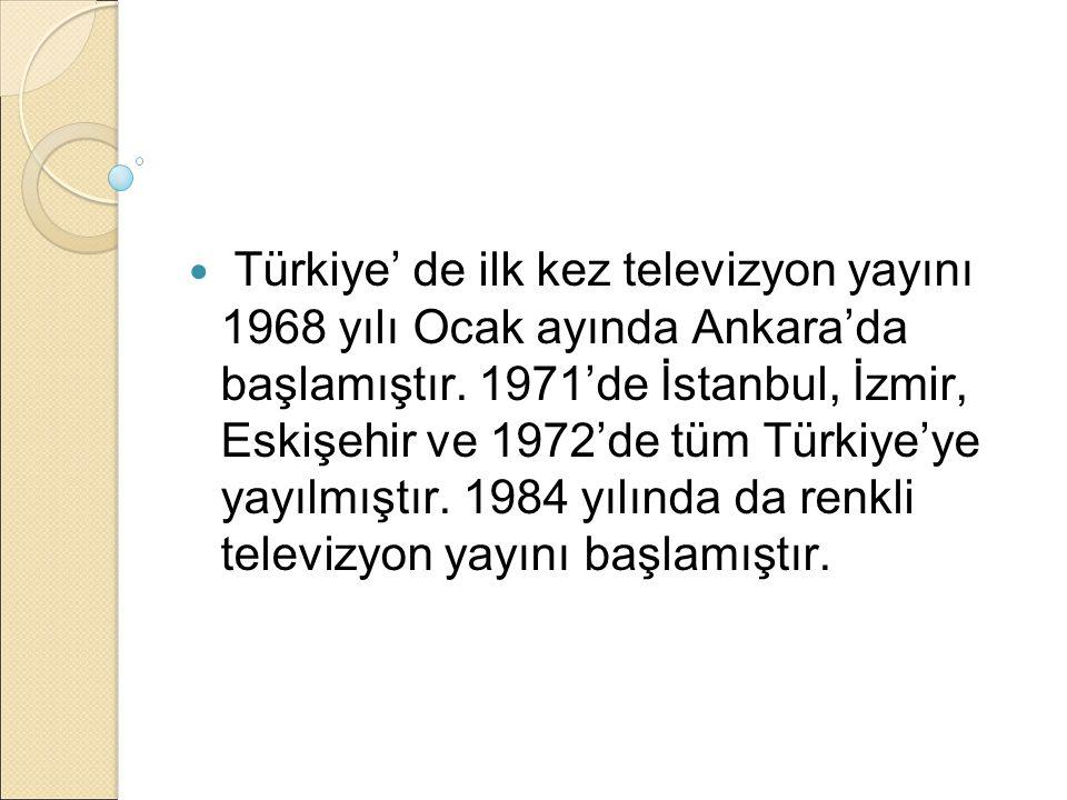 Türkiye' de ilk kez televizyon yayını 1968 yılı Ocak ayında Ankara'da başlamıştır.