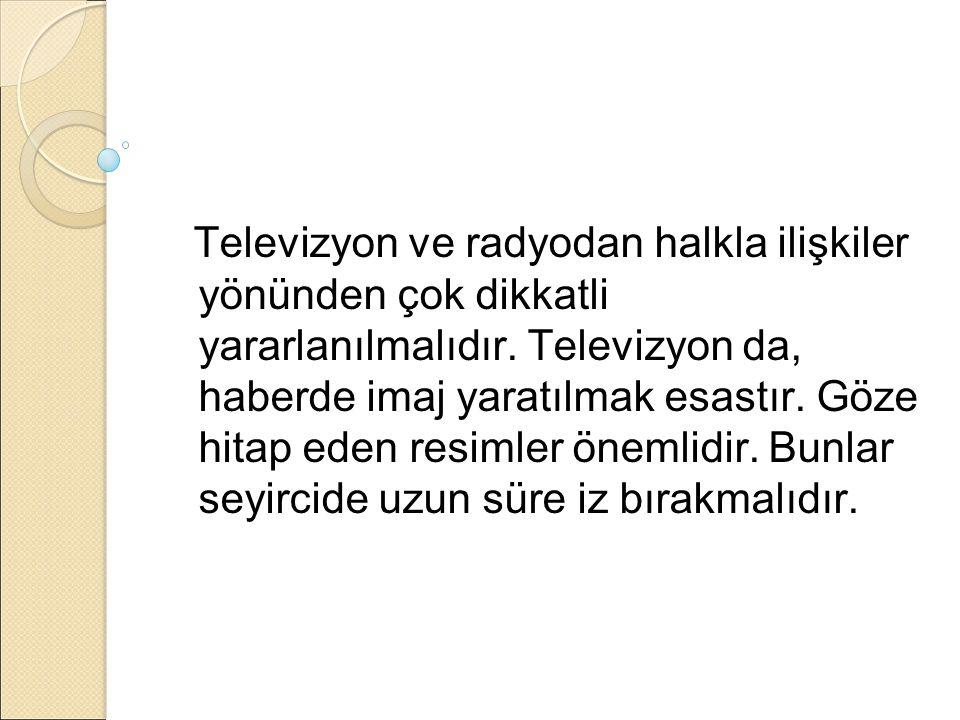 Televizyon ve radyodan halkla ilişkiler yönünden çok dikkatli yararlanılmalıdır.