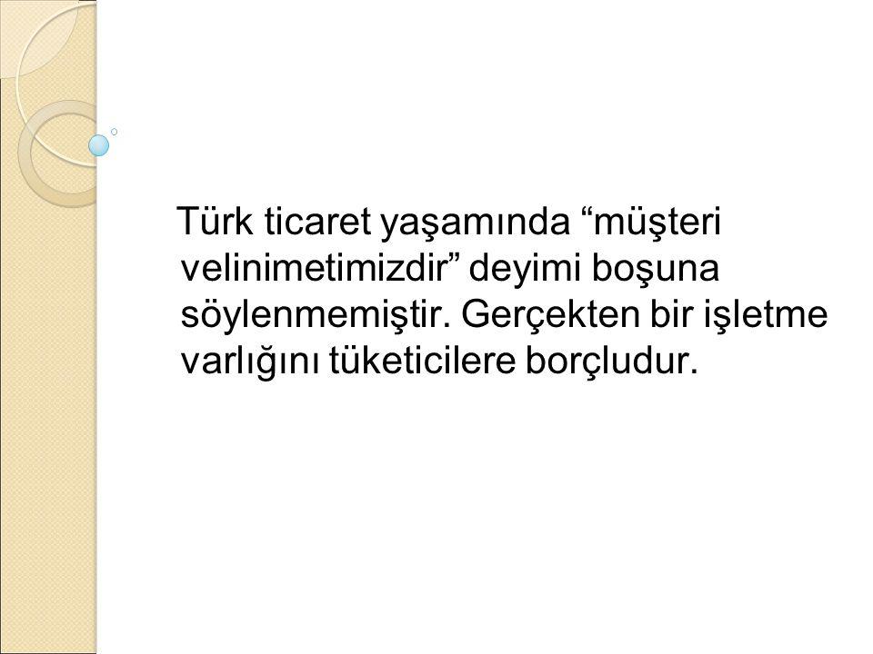 Türk ticaret yaşamında müşteri velinimetimizdir deyimi boşuna söylenmemiştir.