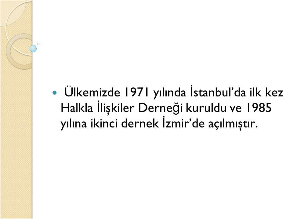 Ülkemizde 1971 yılında İstanbul'da ilk kez Halkla İlişkiler Derneği kuruldu ve 1985 yılına ikinci dernek İzmir'de açılmıştır.