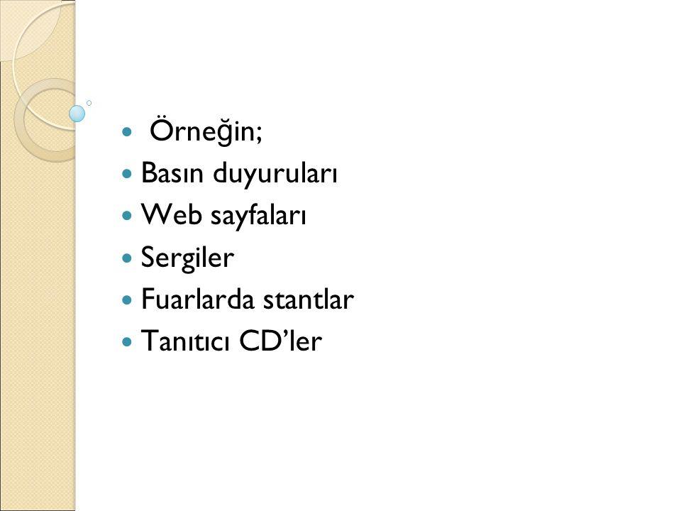 Örneğin; Basın duyuruları Web sayfaları Sergiler Fuarlarda stantlar Tanıtıcı CD'ler