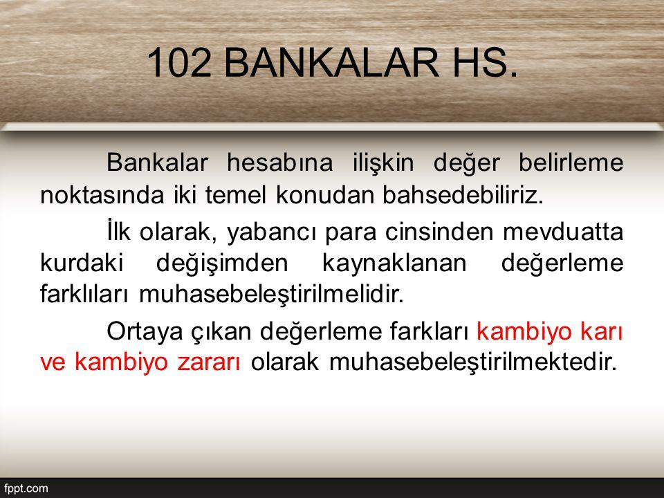 102 BANKALAR HS. Bankalar hesabına ilişkin değer belirleme noktasında iki temel konudan bahsedebiliriz.