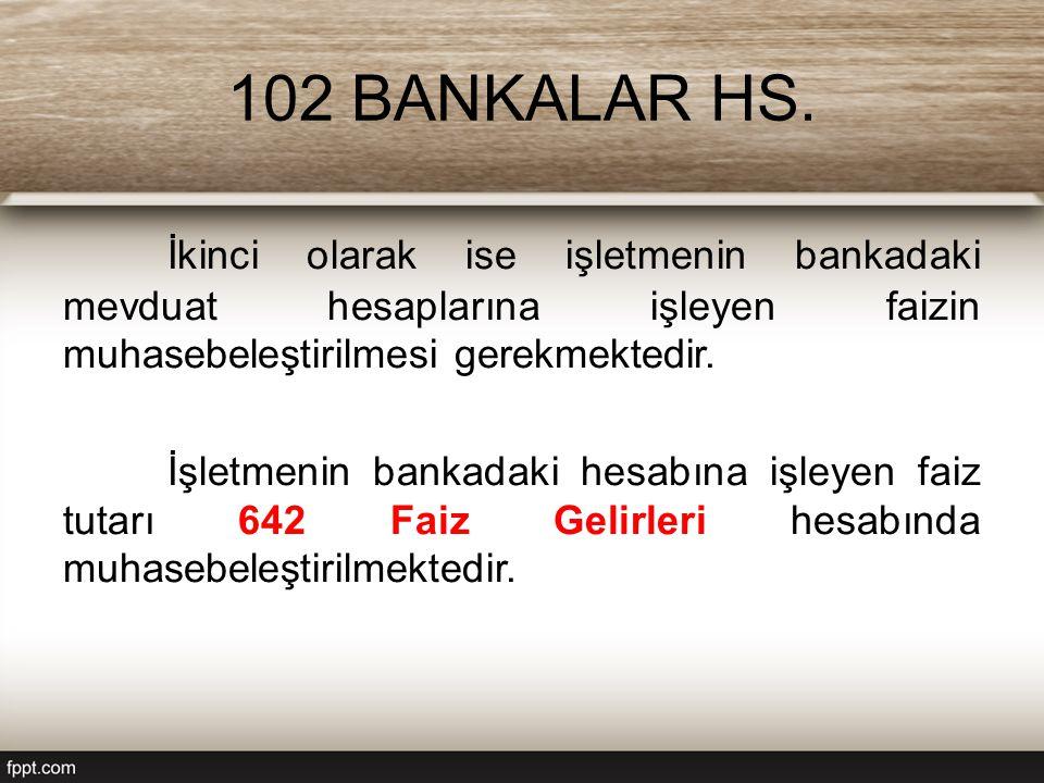 102 BANKALAR HS. İkinci olarak ise işletmenin bankadaki mevduat hesaplarına işleyen faizin muhasebeleştirilmesi gerekmektedir.