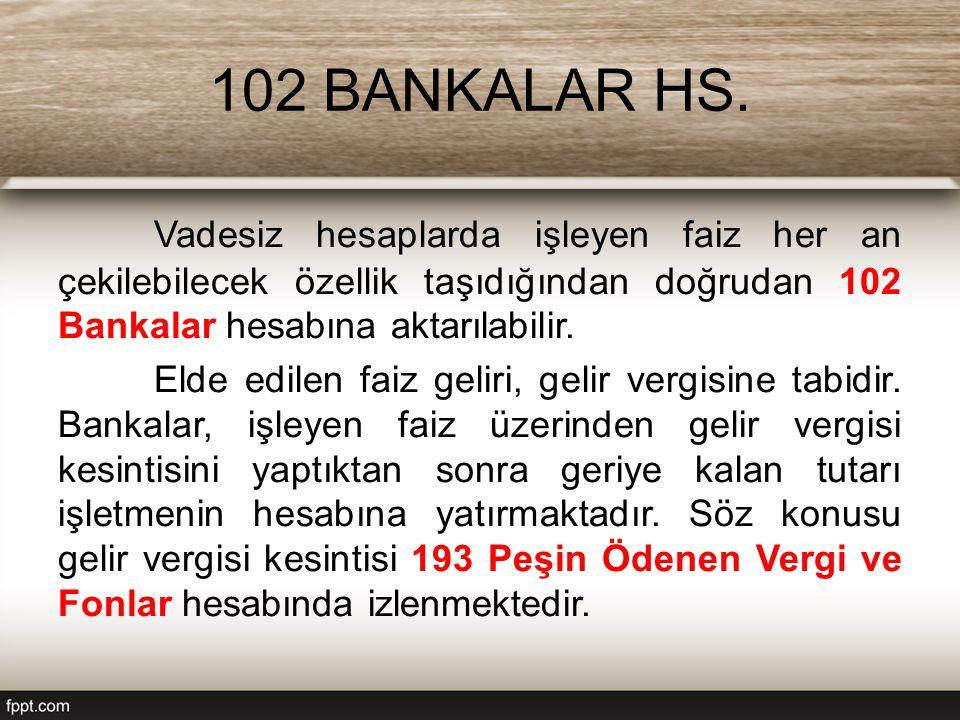 102 BANKALAR HS. Vadesiz hesaplarda işleyen faiz her an çekilebilecek özellik taşıdığından doğrudan 102 Bankalar hesabına aktarılabilir.