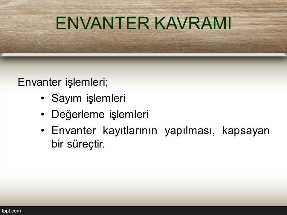 ENVANTER KAVRAMI Envanter işlemleri; Sayım işlemleri
