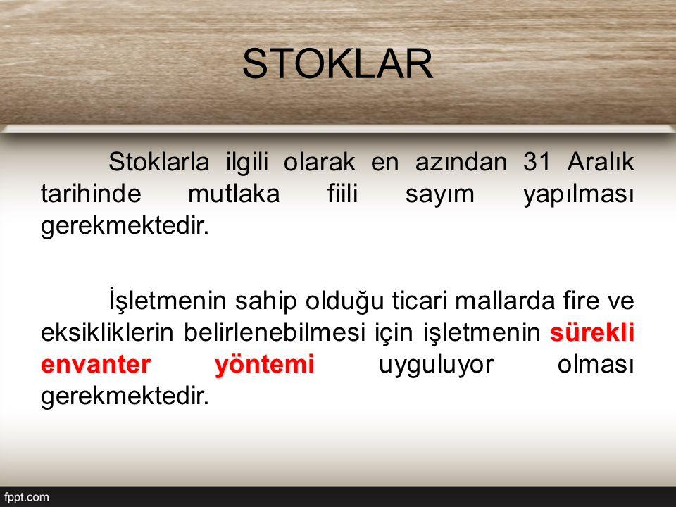 STOKLAR Stoklarla ilgili olarak en azından 31 Aralık tarihinde mutlaka fiili sayım yapılması gerekmektedir.