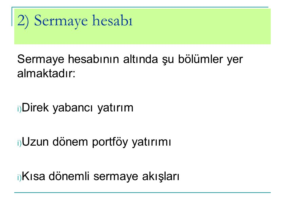 2) Sermaye hesabı Sermaye hesabının altında şu bölümler yer almaktadır: Direk yabancı yatırım. Uzun dönem portföy yatırımı.