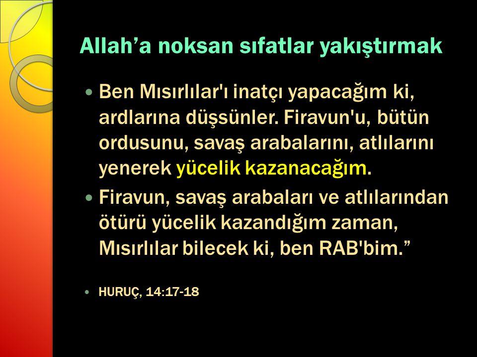 Allah'a noksan sıfatlar yakıştırmak