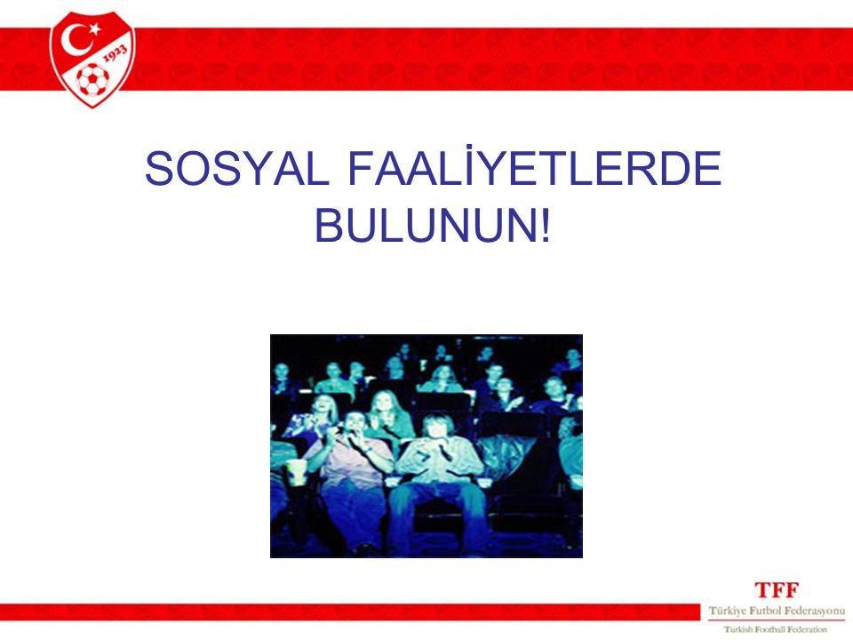 SOSYAL FAALİYETLERDE BULUNUN!