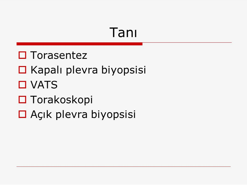Tanı Torasentez Kapalı plevra biyopsisi VATS Torakoskopi