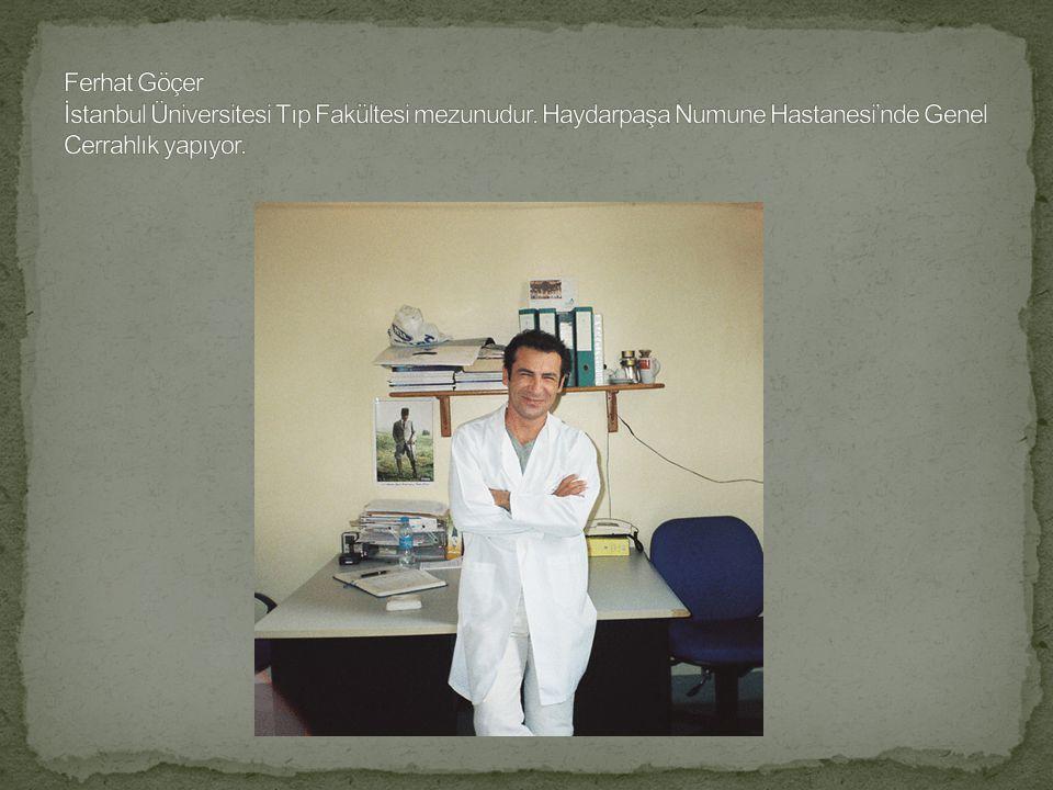 Ferhat Göçer İstanbul Üniversitesi Tıp Fakültesi mezunudur