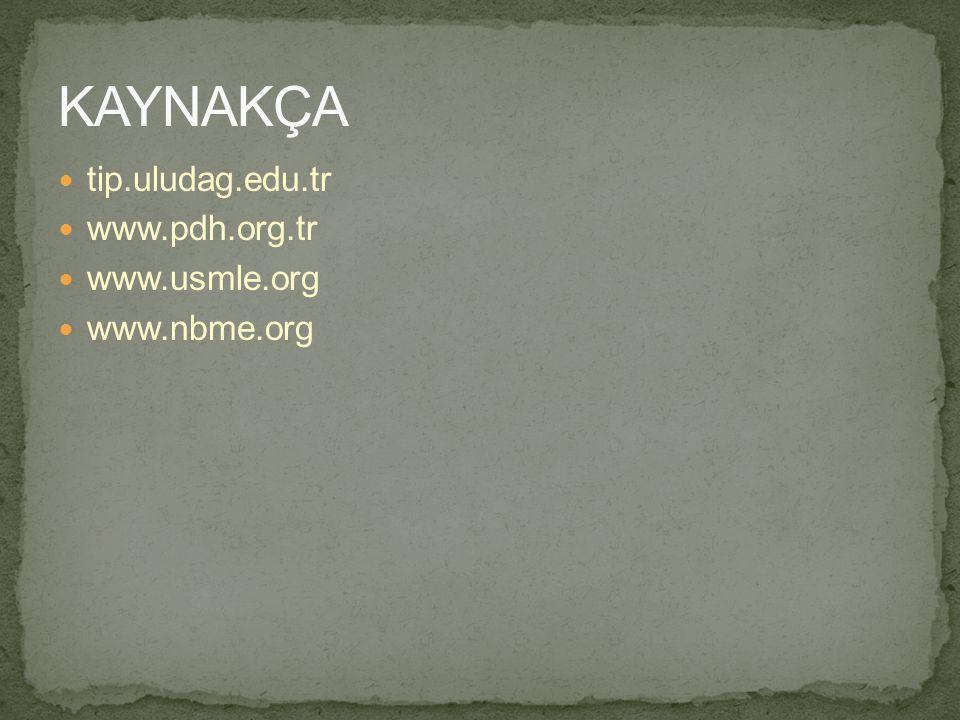 KAYNAKÇA tip.uludag.edu.tr www.pdh.org.tr www.usmle.org www.nbme.org