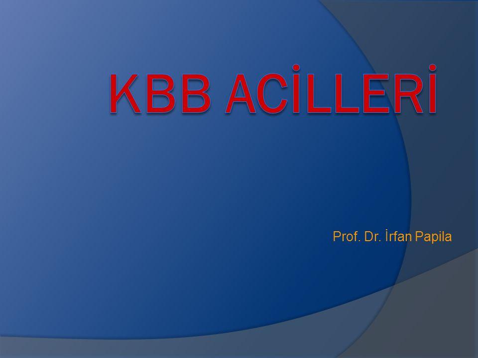 KBB ACİLLERİ Prof. Dr. İrfan Papila