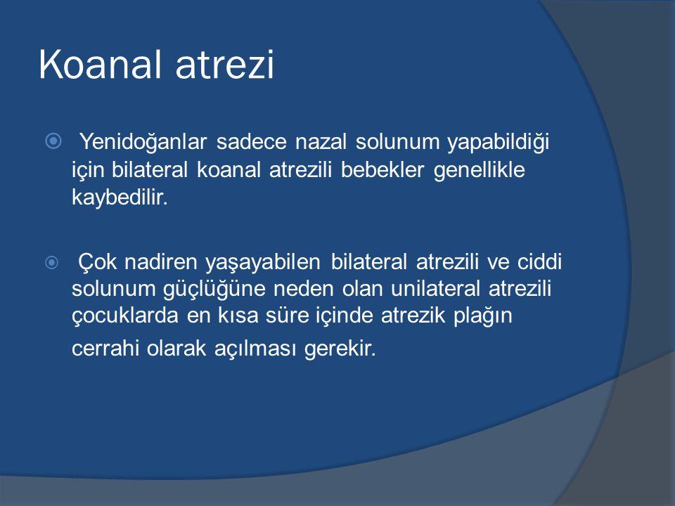 Koanal atrezi Yenidoğanlar sadece nazal solunum yapabildiği için bilateral koanal atrezili bebekler genellikle kaybedilir.