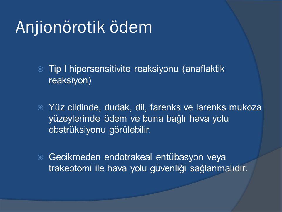 Anjionörotik ödem Tip I hipersensitivite reaksiyonu (anaflaktik reaksiyon)