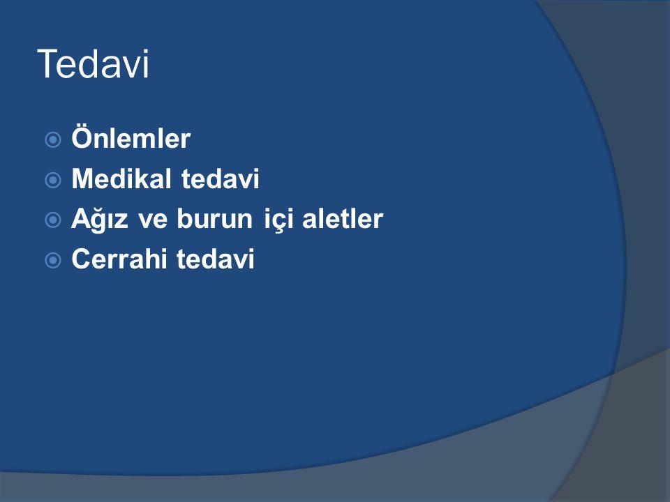 Tedavi Önlemler Medikal tedavi Ağız ve burun içi aletler