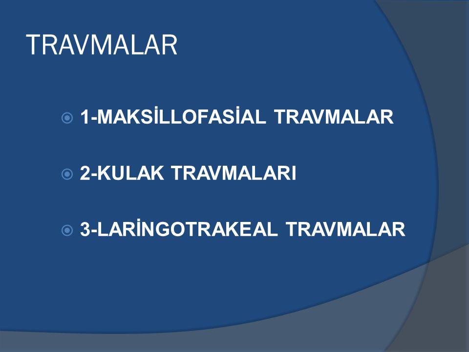 TRAVMALAR 1-MAKSİLLOFASİAL TRAVMALAR 2-KULAK TRAVMALARI